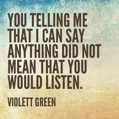 You telling me that I can say anything did not mean that you would listen.