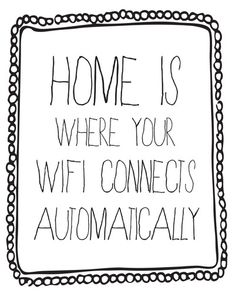 Home Is Where Your Wifi Connects Automatically ♥
