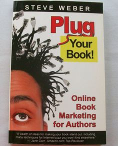 Plug Your Book! : Online Book Marketing for Authors, Book Publicity Through...