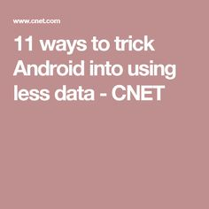 11 ways to trick Android into using less data - CNET