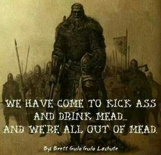Vikings ~ because you can't die without having mead first.