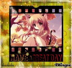 Have a great day my friend !!- group anime