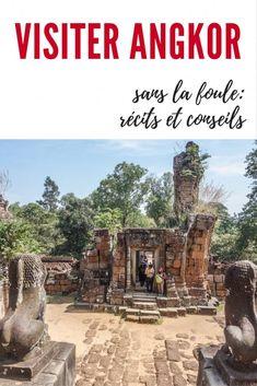 Visiter les temples d'Angkor au Cambodge sans la foule: conseils pratiques, récit et photos, entre rêve éveillé et fièvre enivrante
