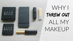 WHY I THREW OUT ALL MY MAKEUP