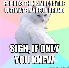 Sephora's Beauty Addict kitty, white cat kitten cosmetics makeup memes, friends think MAC is the ultimate makeup brand, Makeup Puns, Makeup Humor, Makeup Is Life, Love Makeup, Beauty Makeup, Magical Makeup, Makeup Brands, Drugstore Makeup, Makeup Obsession