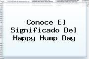 http://tecnoautos.com/wp-content/uploads/imagenes/tendencias/thumbs/conoce-el-significado-del-happy-hump-day.jpg Hump Day. Conoce el significado del Happy Hump Day, Enlaces, Imágenes, Videos y Tweets - http://tecnoautos.com/actualidad/hump-day-conoce-el-significado-del-happy-hump-day/