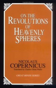 On the Revolutions of Heavenly Spheres, by Nicolaus Copernicus