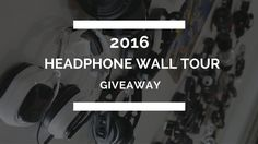 2016 Headphone Wall Tour & Giveaway