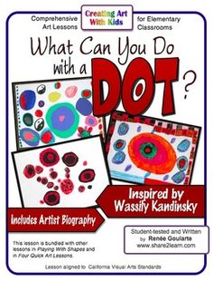 """What Can You Do With a Dot? a math-connected art lesson inspired by Wasslly Kandinsky - includes artist biography and """"draw and write"""" student response sheet."""