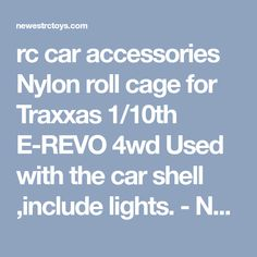 rc car accessories Nylon roll cage for Traxxas 1/10th E-REVO 4wd Used with the car shell ,include lights. - Newest remote control toys shop