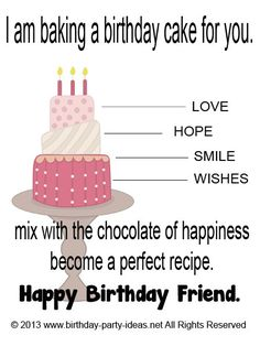 I am baking a birthday cake for you. Love, hope, smile, and wishes mix with the chocolate of happiness become a perfect recipe. Happy Birthday Friend.#Happybirthday #wish #saying #sms #message #friend