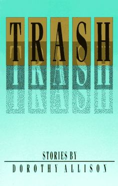 Trash, Dorothy Allison. (I want to write like her so very badly)