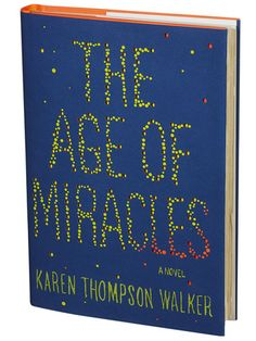 The Age of Miracles (by Karen Thompson Walker)