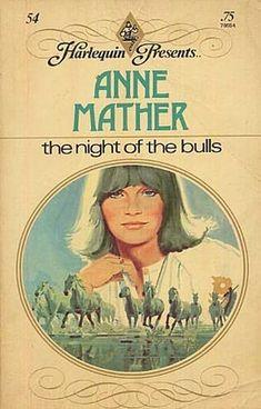 Anne Mather - The Night of the Bulls Romance Novel Covers, Romance Books, Harlequin Romance Novels, Gothic Books, Canadian Painters, Vintage Romance, Hopeless Romantic, I Love Books, Book Worms