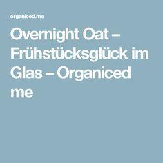 Overnight Oat – Frühstücksglück im Glas – Organiced me