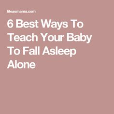 6 Best Ways To Teach Your Baby To Fall Asleep Alone