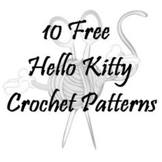10 Free Hello Kitty Crochet Patterns...and now I know what my sister is getting for Christmas. :)