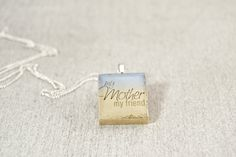 Recycled Scrabble® Tile Pendant My Mother My Friend Charm Necklace by WiReDBoutique on Etsy