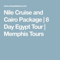 Nile Cruise and Cairo Package | 8 Day Egypt Tour | Memphis Tours