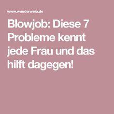 Blowjob: Diese 7 Probleme kennt jede Frau und das hilft dagegen!