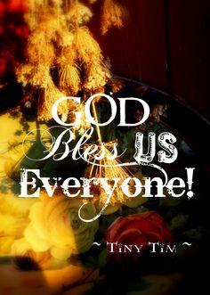 God Bless Us Everyone ~ Tiny Tim<3