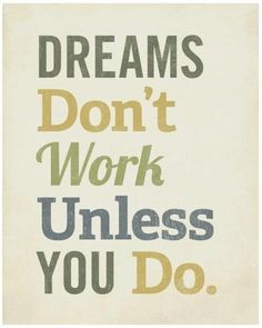 Quotes for Motivation and Inspiration QUOTATION - Image : As the quote says - Description Dreams don't work unless you do! Great quotes to start your day Life Quotes Love, Great Quotes, Quotes To Live By, Me Quotes, Work Quotes, Success Quotes, Daily Quotes, Funny Quotes, Amazing Quotes