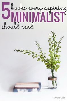 5 Books for Aspiring Minimalists: Want to learn more about minimalism? Check out these 5 amazing books. // http://SimplifyDays.com