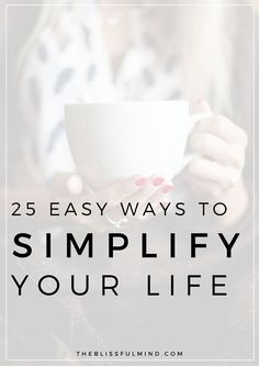 25 Ways To Simplify Your Life: Want to have more time, worry less, and save money? Of course you do! Here are 25 easy ways to simplify your life and get more organized, productive, and even healthier!