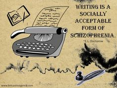 Writing is a socially acceptable form of schizophrenia.