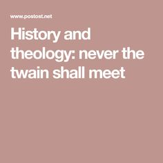 History and theology: never the twain shall meet