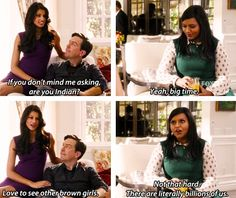 """I love to see other brown girls.""   ""Not that hard, there are literally billions of us."" - The Mindy Project"