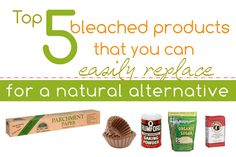 Top 5 bleached products that you can easily replace for a natural alternative - My Humble Kitchen