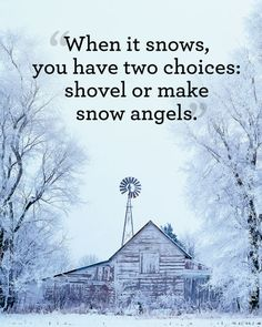 """""""When it snows, you have two choices: shovel or make snow angels."""""""