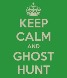 KEEP CALM AND GHOST HUNT