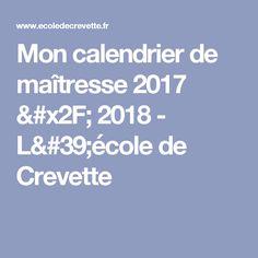 Mon calendrier de maîtresse 2017 / 2018 - L'école de Crevette