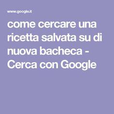 come cercare una ricetta salvata su di nuova bacheca - Cerca con Google