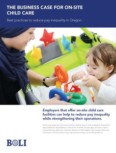 The business case for on-site child care : best practices to reduce pay inequality in Oregon, by the Oregon Bureau of Labor and Industries