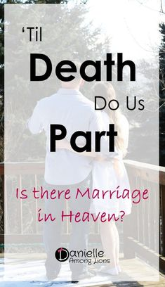 'Til Death Do Us Part: Is There Marriage in Heaven? - Danielle Among Lions Advice For Newlyweds, Best Marriage Advice, Successful Marriage, Saving Your Marriage, Save My Marriage, Marriage Proposals, Happy Marriage, Marriage Issues, Christian Wife