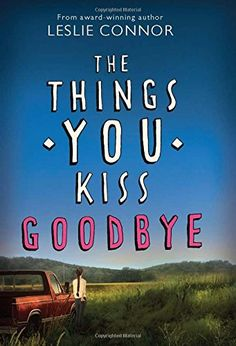 The Things You Kiss Goodbye  by Leslie Connor added 07/03/2014
