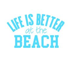 A personal favorite from my Etsy shop https://www.etsy.com/listing/575709372/life-is-better-at-the-beach-svgpngdxf