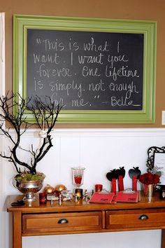 Breaking Dawn Pre-Premiere Party: The Set Up Framed Chalkboard, Chalkboard Ideas, Dawn Quotes, Seductive Words, Twilight Wedding, Twilight Breaking Dawn, Being Used Quotes, Country Strong, Sweet Words
