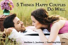 No couple falls in a hole backwards and discovers they have a strong marriage. You have to cultivate meaningful friendship in marriage.  5 Things Happy Couples Do Well - Time-Warp Wife | Time-Warp Wife