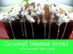 He put the lime in the coconut...Coconut Banana Bread