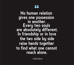 Friendship Quotes No human relation gives one possession in another Khalil Gibran