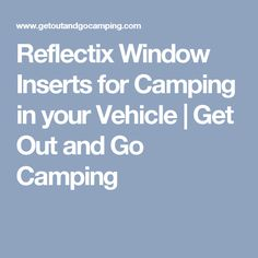 Reflectix Window Inserts for Camping in your Vehicle |  Get Out and Go Camping