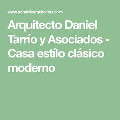 Arquitecto Daniel Tarrío y Asociados - Casa estílo clásico moderno