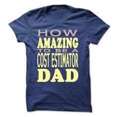 How amazing to be a Cost Estimator Dad T Shirt, Hoodie, Sweatshirt