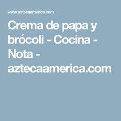 Crema de papa y brócoli - Cocina - Nota - aztecaamerica.com