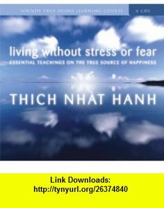 Living Without Stress or Fear Essential Teachings on the True Source of Happiness (9781591797258) Thich Nhat Hanh , ISBN-10: 159179725X  , ISBN-13: 978-1591797258 ,  , tutorials , pdf , ebook , torrent , downloads , rapidshare , filesonic , hotfile , megaupload , fileserve