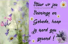 Get Well Messages, Get Well Wishes, Garden Projects, Projects To Try, Lekker Dag, Y Words, Goeie More, Afrikaans Quotes, Happy New Year Wishes